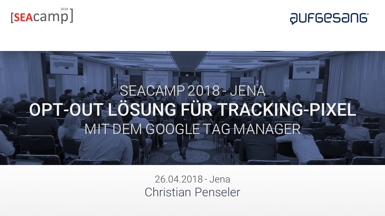 Opt-Out-Lösung mit dem Google Tag Manager - SEACamp 2018 Jena